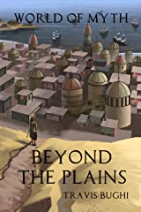 Beyond the Plains (World of Myth Book 1) Kindle Edition