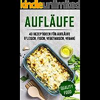 Aufläufe: 40 Rezeptideen für Aufläufe (Fleisch, Fisch, vegetarisch, vegan) (German Edition)