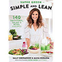 Super Green Simple and Lean: 140 Smoothies, Salad & Bowl Recipes