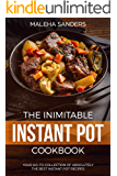 The Inimitable Instant Pot Cookbook: Your Go-to Collection of absolutely the best Instant Pot recipes (English Edition)