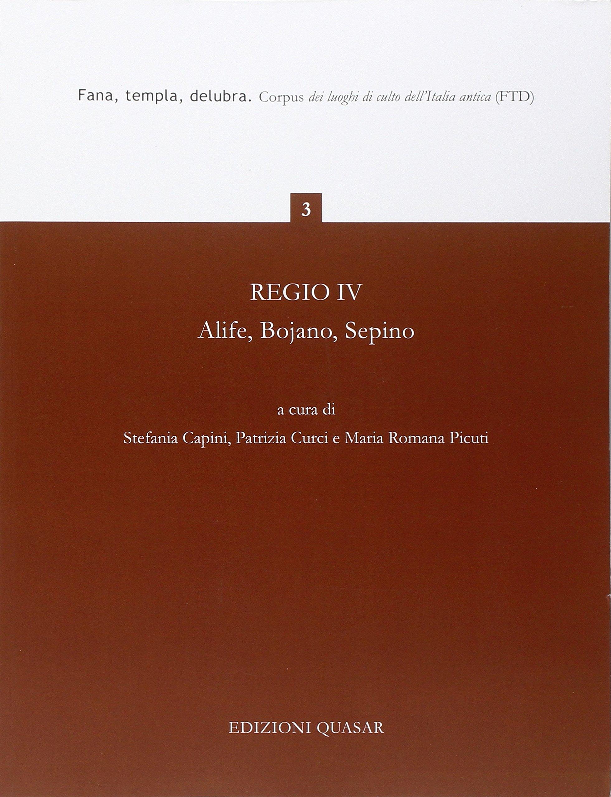 Regio IV. Alife, Bojano, Sepino, Fana, Templa, Delubra Copertina flessibile – 1 mar 2015 M. R. Picuti S. Capini P. Curci Quasar