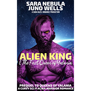 Alien King & The First Queen of Yalania: A Curvy Sci Fi Alien Warrior Romance (Queens of Yalania)