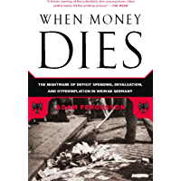When Money Dies: The Nightmare of Deficit Spending, Devaluation, and Hyperinflation in Weimar Germany (English Edition)