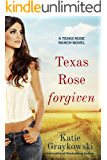 Texas Rose Forgiven: A Texas Rose Ranch Novel, Book 4