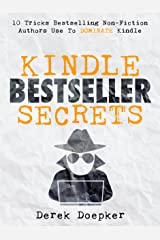 Kindle Bestseller Secrets: 10 Tricks Bestselling Non-Fiction Authors Use To Dominate Kindle Kindle Edition