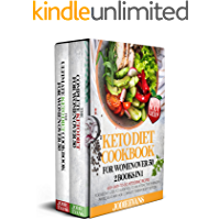 Keto Diet Cookbook For Women Over 50 : 2 Books In 1: 400+ Easy-To-Do, Ketogenic Recipes For Weight Loss To Guide You To…