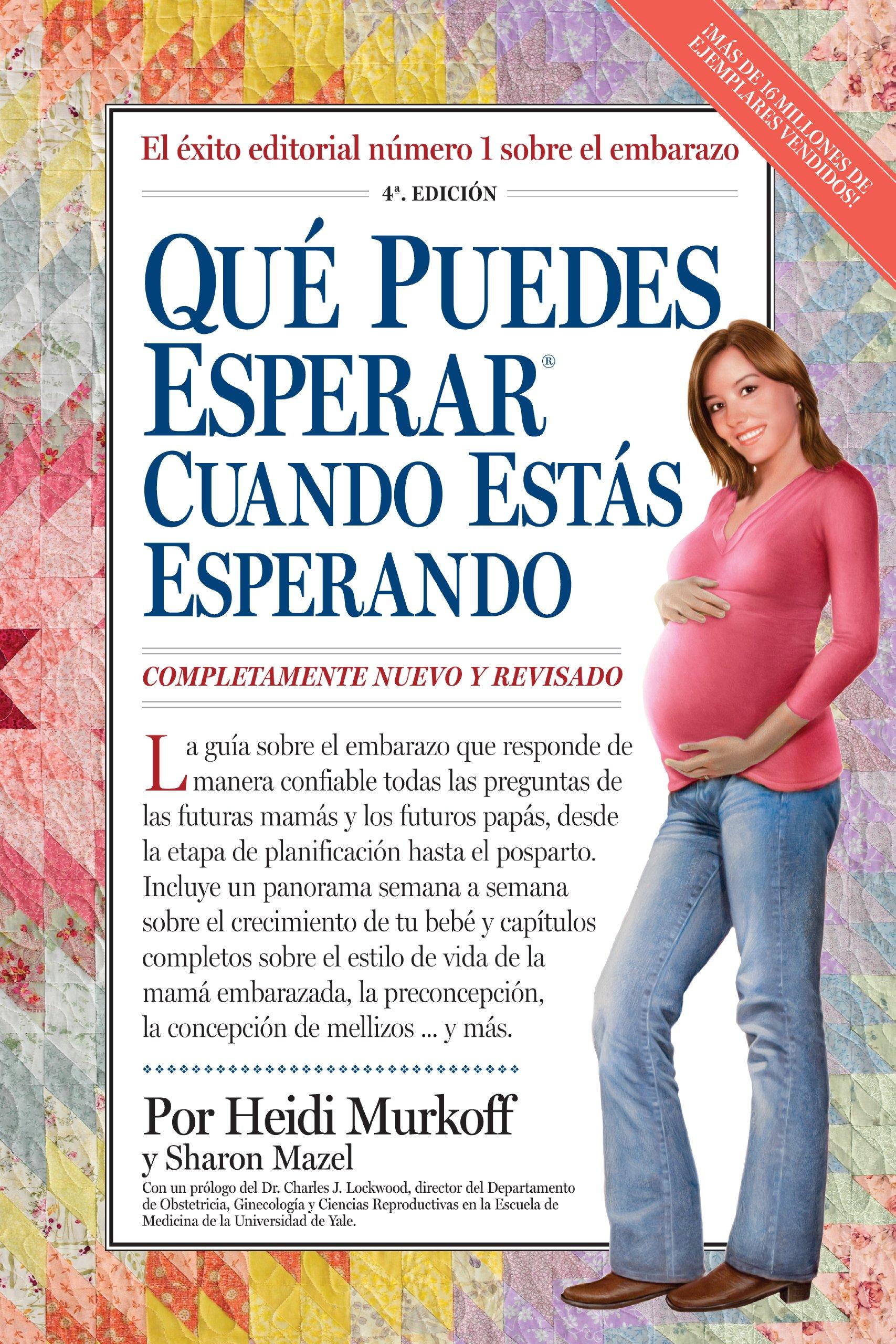 Qué Puedes Esperar Cuando Estás Esperando: 4th Edition (Que Puedes Esperar) (Spanish Edition) by Workman