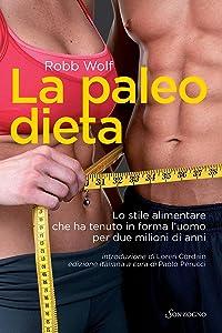 La paleo dieta: Lo stile alimentare che ha tenuto in forma l'uomo per due milioni di anni (Tascabili varia) (Italian Edition)