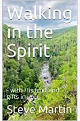 Walking in the Spirit: - with His fruit and gifts in you. Kindle Edition