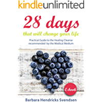28 days that will change your life: Practical Guide to the Healing Cleanse recommended by the MEDICAL MEDIUM