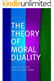 The Theory of Moral Duality: How Destructive Political Ideas Work