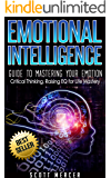 Emotional Intelligence: Guide to Mastering Your Emotion- Critical Thinking, Raising EQ for Life Mastery (emotional intelligence,critical thinking,EQ) (English Edition)