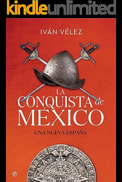 La conquista de México: Una nueva España (Historia) eBook: Vélez, Iván: Amazon.es: Tienda Kindle