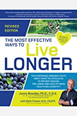 The Most Effective Ways to Live Longer, Revised: The Surprising, Unbiased Truth About What You Should Do to Prevent Disease, Feel Great, and Have Optimum Health and Longevity (English Edition) eBook Kindle