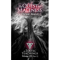 The Quest for Maleness: The Toltec Teachings – Volume 3, Part 2 (English Edition)