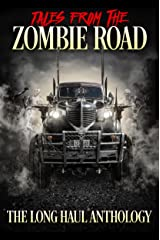 Tales from the Zombie Road: The Long Haul Anthology Kindle Edition