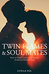 Twin Flames and Soul Mates: How to Find, Create, and Sustain Awakened Relationships Kindle Edition