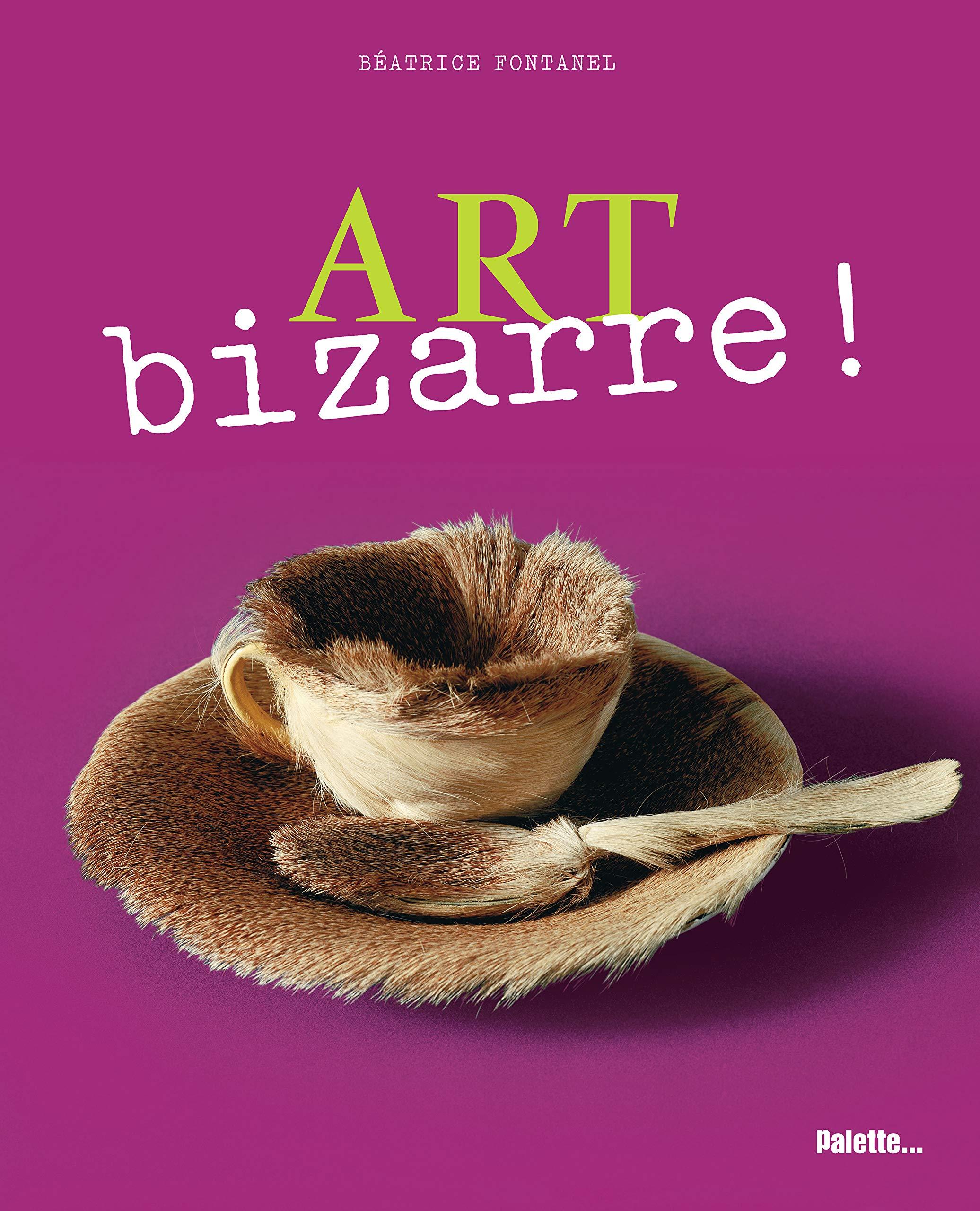 Art bizarre!: Amazon.es: Fontanel, Béatrice: Libros en idiomas ...