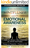 Mindfulness Meets Emotional Awareness: 7 Steps to Learn the Language of your Emotions. Change your Perspective... Change your Life! (The Intelligence of Our Emotions Book 2)