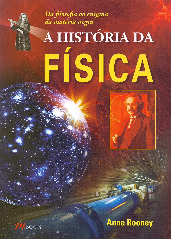 A História da Física. Da Filosofia ao Enigma da Matéria Negra (Em ...