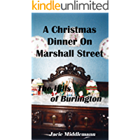A Christmas Dinner on Marshall Street: She's returning to the small town of Burlington for Christmas but one person is…