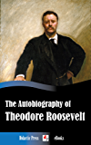 The Autobiography of Theodore Roosevelt (Illustrated)