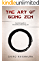 The Art of Being Zen: A practical guide to the benefits of becoming Zen (English Edition)