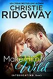 Make Him Wild (Intoxicating Book 1)
