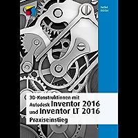 3D-Konstruktionen mit Autodesk Inventor2016und Inventor LT 2016 (mitp Grafik) (German Edition)