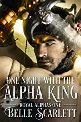 One Night With The Alpha King (Royal Alphas Book 1) Kindle Edition