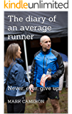 The diary of an average runner: Never, ever, give up (English Edition)