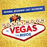 Honeymoon In Vegas: The Musical (Original Broadway Cast Recording)