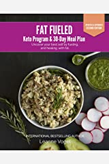 Fat Fueled: Keto Program & Meal Plan: Uncover your best self by fueling; and healing, with ketosis Kindle Edition