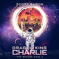 Dragon King Charlie: The Dragon Mage, Book 3