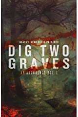 Dig Two Graves: An Anthology Vol. I Kindle Edition