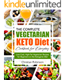 Keto Diet Cookbook: The Complete Vegetarian Keto Diet Cookbook for Everyday | Low-Carb, High-Fat Vegetarian Recipes for Beginners on the Ketogenic Diet (Keto Diet Vegetarian Cookbook)