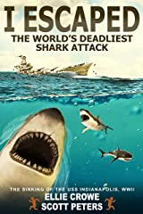 I Escaped The World's Deadliest Shark Attack: The USS Indianapolis Disaster, WW2 Kindle Edition