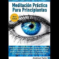 Meditación Práctica para Principiantes: Una guía para principiantes para aliviar la ansiedad, el estrés y la depresión. Cómo meditar de manera práctica. ... reducir la ira y calmarse. (Spanish Edition)