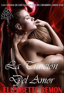 La Traicion Del Amor: Una Novela De Los Guerreros De Freydoin (LOS GUERREROS DE FREYODIN nº 1) (Spanish Edition)