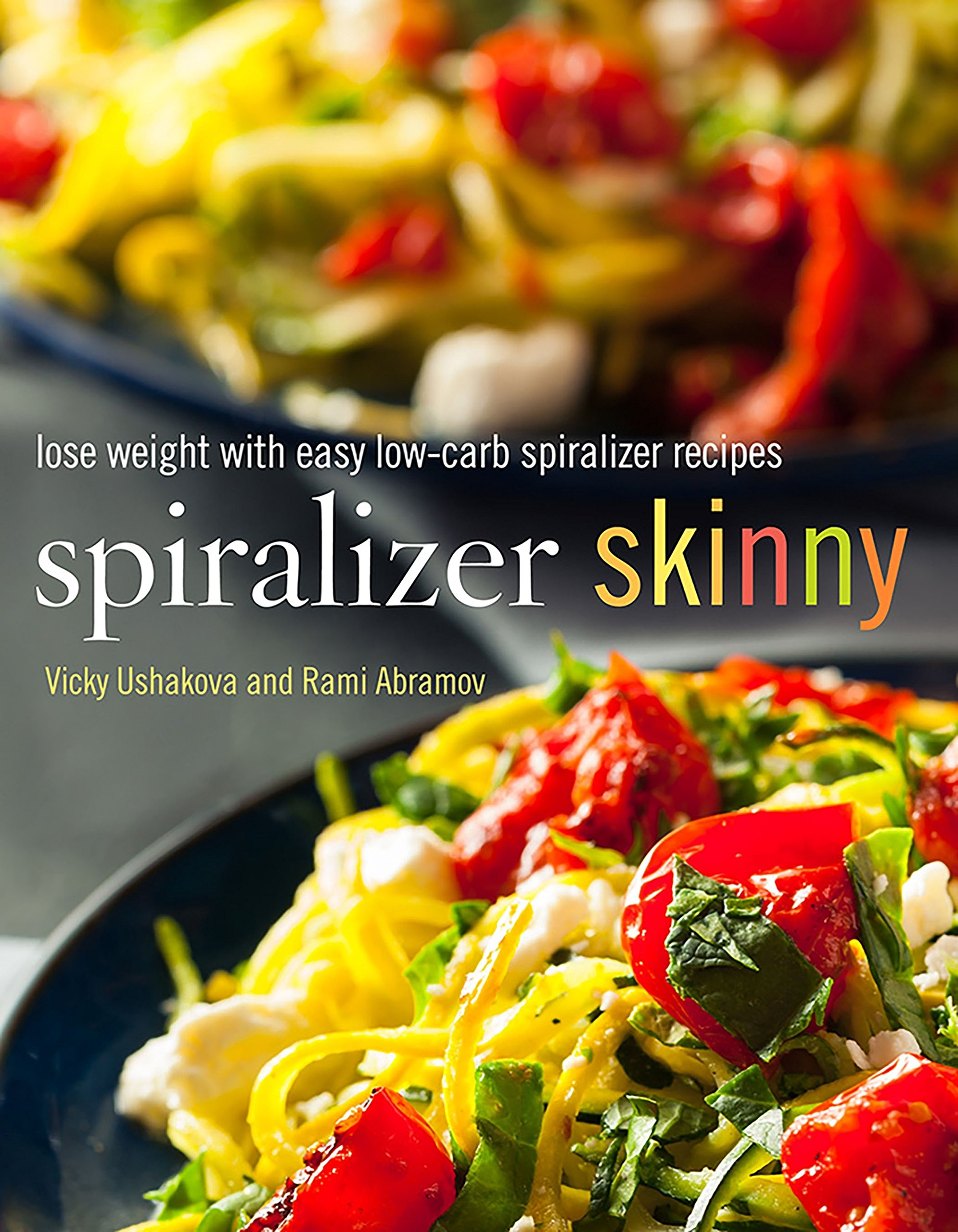 Spiralizer Skinny: Lose Weight with Easy Low-Carb Spiralizer Recipes