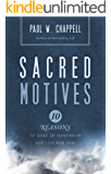 Sacred Motives: 10 Reasons To Wake Up Tomorrow and Live for God