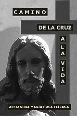Camino de la Cruz a la Vida (Spanish Edition) Kindle Edition