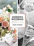 Modern Wedding: Creating a Celebration That Looks and Feels Like You