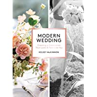 Modern Wedding: Creating a Celebration That Looks and Feels Like You