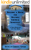 Building a House for Multiple Chemical Sensitivity: A Mold-Resistant, Low-Tox Home
