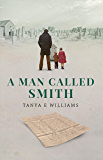 A Man Called Smith: A gripping and emotional historical family saga