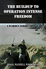 The Buildup to Operation Intense Freedom: A Warden Series Novella Kindle Edition