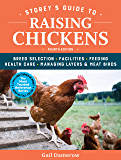 Storey's Guide to Raising Chickens, 4th Edition: Breed Selection, Facilities, Feeding, Health Care, Managing Layers & Meat Birds (Storey's Guide to Raising)
