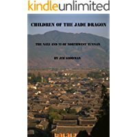 Children of the Jade Dragon: the Naxi and Yi of Northwest Yunnan
