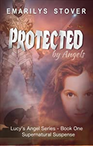 Protected by Angels: Supernatural Suspense (Lucy's Angel Series Book 1)